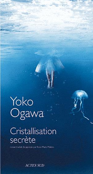 Cristallisation secrète - Yôko Hogawa