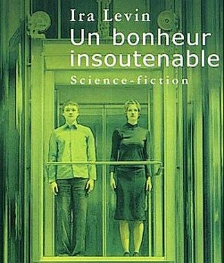 Utopies, contre-utopies Bonheur-insoutenable-ira-levin1